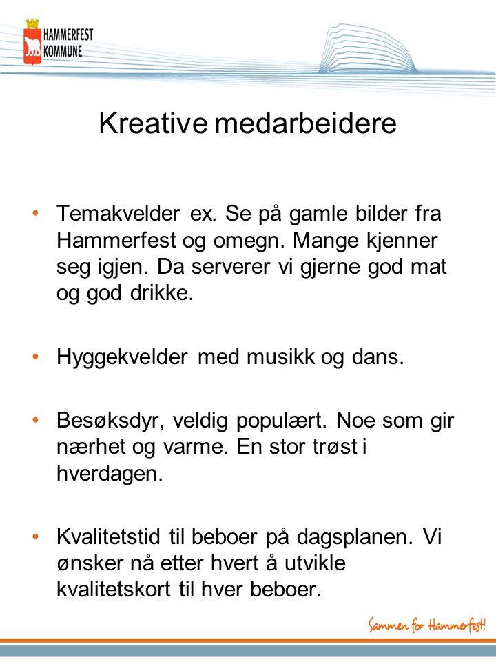 Kreative medarbeidere Temakvelder ex. Se på gamle bilder fra Hammerfest og omegn. Mange kjenner seg igjen. Da serverer vi gjerne god mat og god drikke