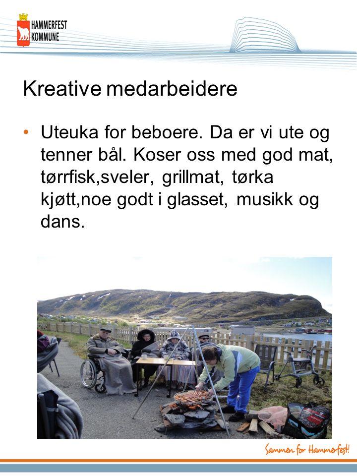 Kreative medarbeidere Uteuka for beboere. Da er vi ute og tenner bål. Koser oss med god mat, tørrfisk,sveler, grillmat, tørka kjøtt,noe godt i glasset