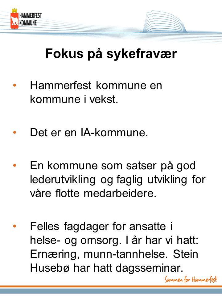 Fokus på sykefravær Hammerfest kommune en kommune i vekst. Det er en IA-kommune. En kommune som satser på god lederutvikling og faglig utvikling for v