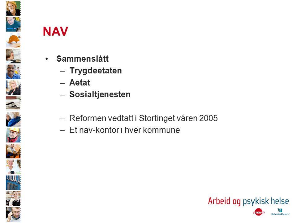 NAV Sammenslått –Trygdeetaten –Aetat –Sosialtjenesten –Reformen vedtatt i Stortinget våren 2005 –Et nav-kontor i hver kommune