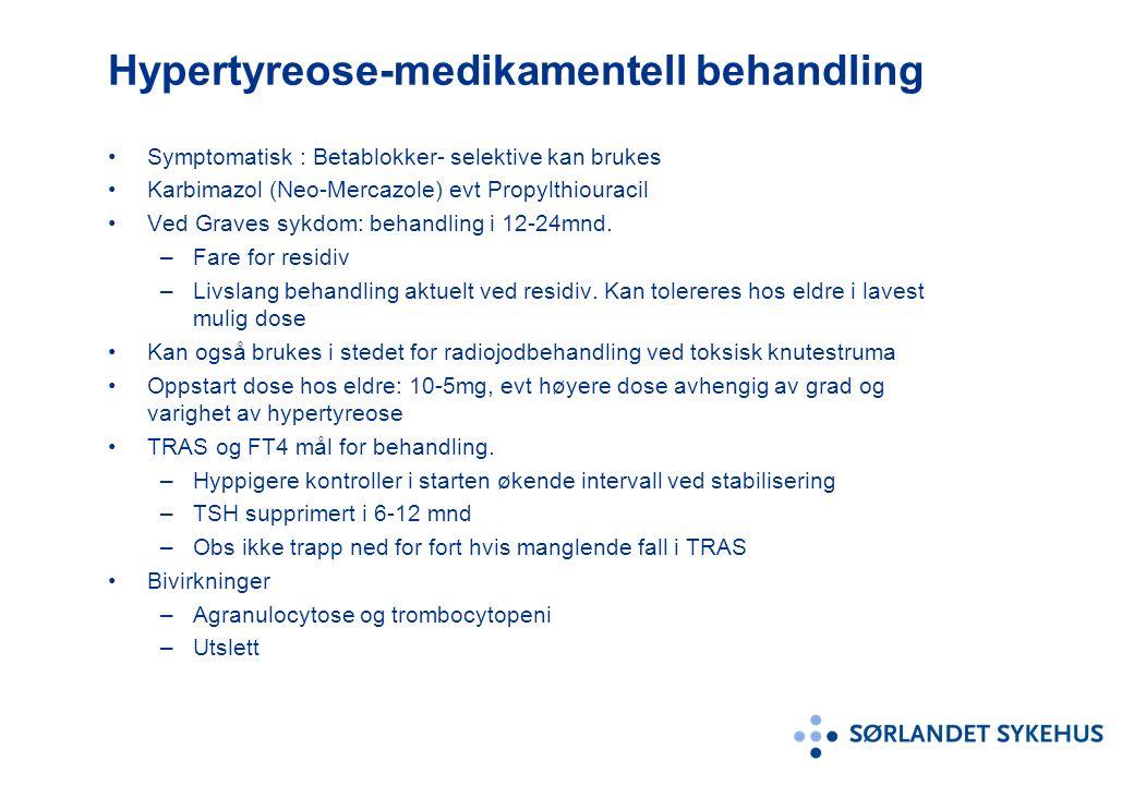 Hypertyreose-medikamentell behandling Symptomatisk : Betablokker- selektive kan brukes Karbimazol (Neo-Mercazole) evt Propylthiouracil Ved Graves sykdom: behandling i 12-24mnd.