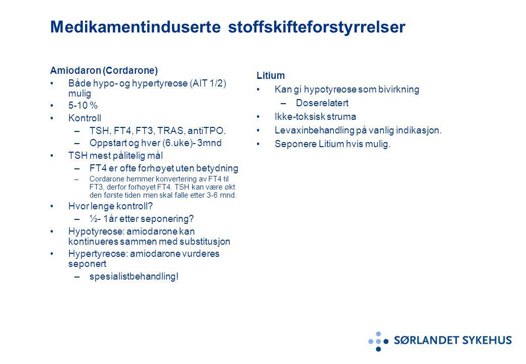Medikamentinduserte stoffskifteforstyrrelser Amiodaron (Cordarone) Både hypo- og hypertyreose (AIT 1/2) mulig 5-10 % Kontroll –TSH, FT4, FT3, TRAS, antiTPO.