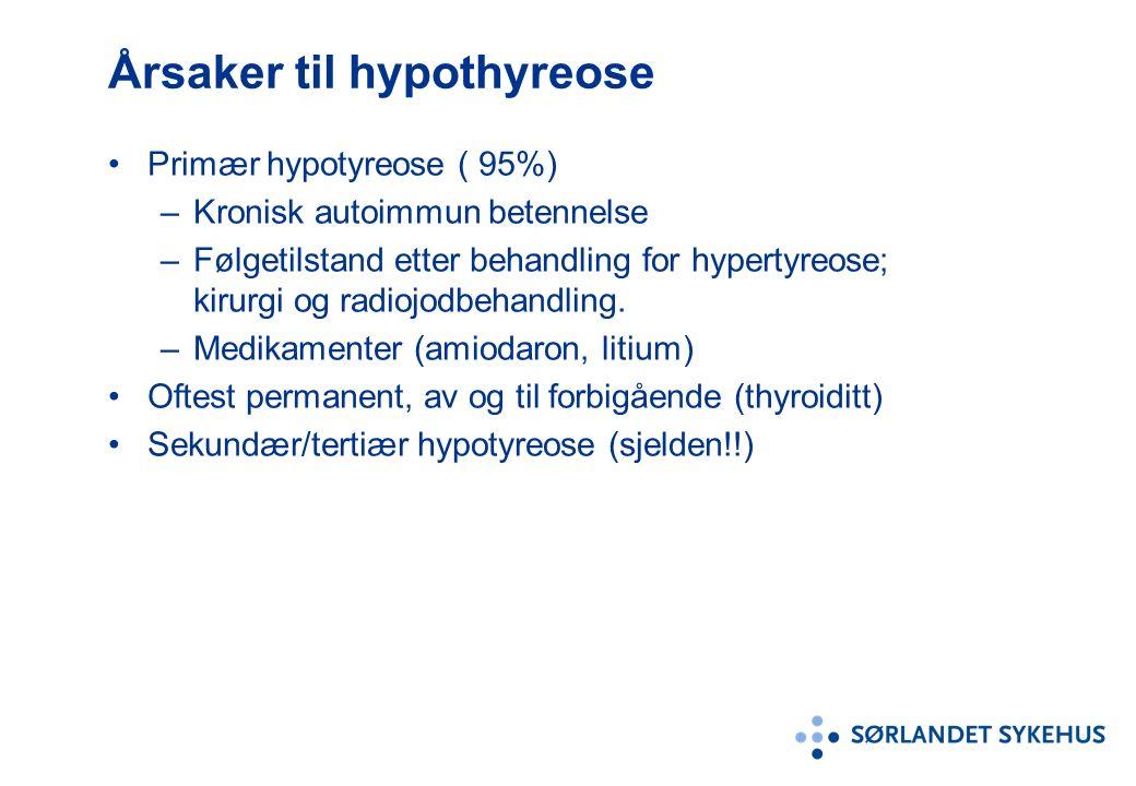 Årsaker til hypothyreose Primær hypotyreose ( 95%) –Kronisk autoimmun betennelse –Følgetilstand etter behandling for hypertyreose; kirurgi og radiojodbehandling.