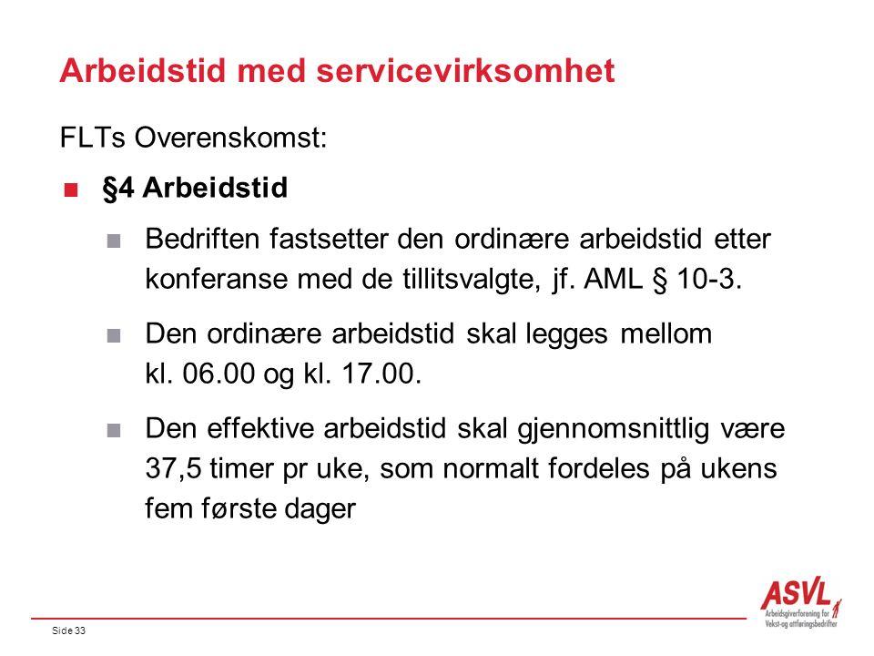 Side 33 Arbeidstid med servicevirksomhet FLTs Overenskomst:  §4 Arbeidstid  Bedriften fastsetter den ordinære arbeidstid etter konferanse med de tillitsvalgte, jf.