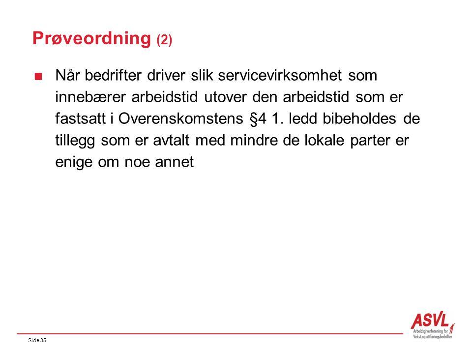 Side 35 Prøveordning (2)  Når bedrifter driver slik servicevirksomhet som innebærer arbeidstid utover den arbeidstid som er fastsatt i Overenskomsten