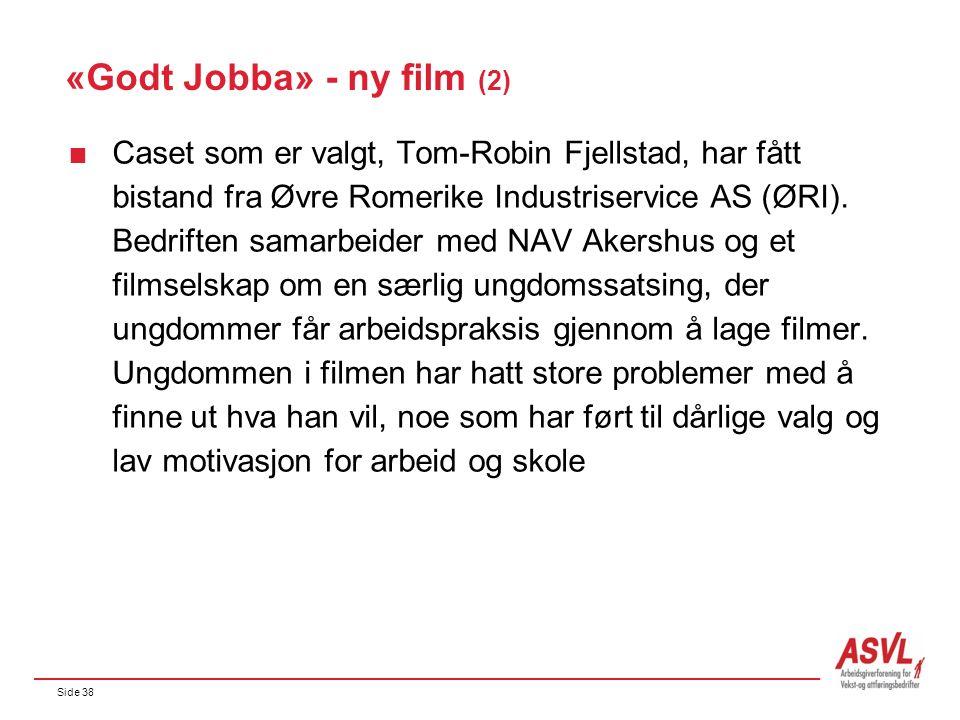 Side 38 «Godt Jobba» - ny film (2)  Caset som er valgt, Tom-Robin Fjellstad, har fått bistand fra Øvre Romerike Industriservice AS (ØRI). Bedriften s