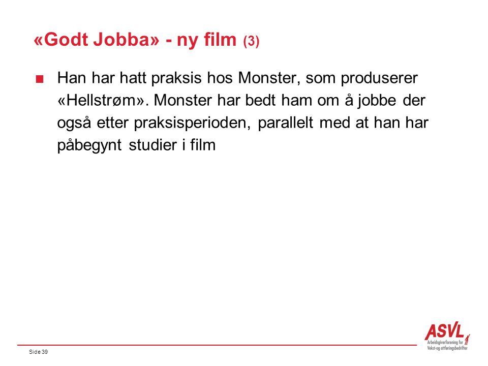 Side 39 «Godt Jobba» - ny film (3)  Han har hatt praksis hos Monster, som produserer «Hellstrøm». Monster har bedt ham om å jobbe der også etter prak