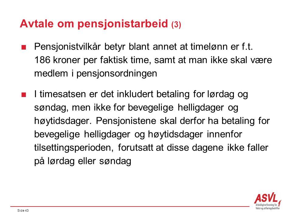 Side 43 Avtale om pensjonistarbeid (3)  Pensjonistvilkår betyr blant annet at timelønn er f.t. 186 kroner per faktisk time, samt at man ikke skal vær
