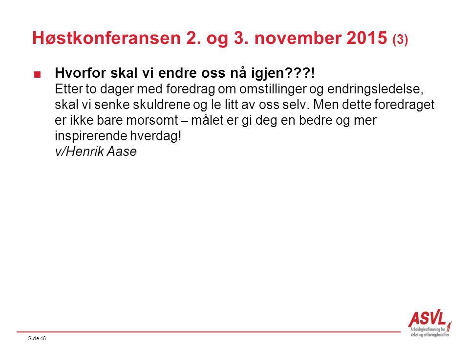 Side 46 Høstkonferansen 2. og 3. november 2015 (3)  Hvorfor skal vi endre oss nå igjen???! Etter to dager med foredrag om omstillinger og endringsled