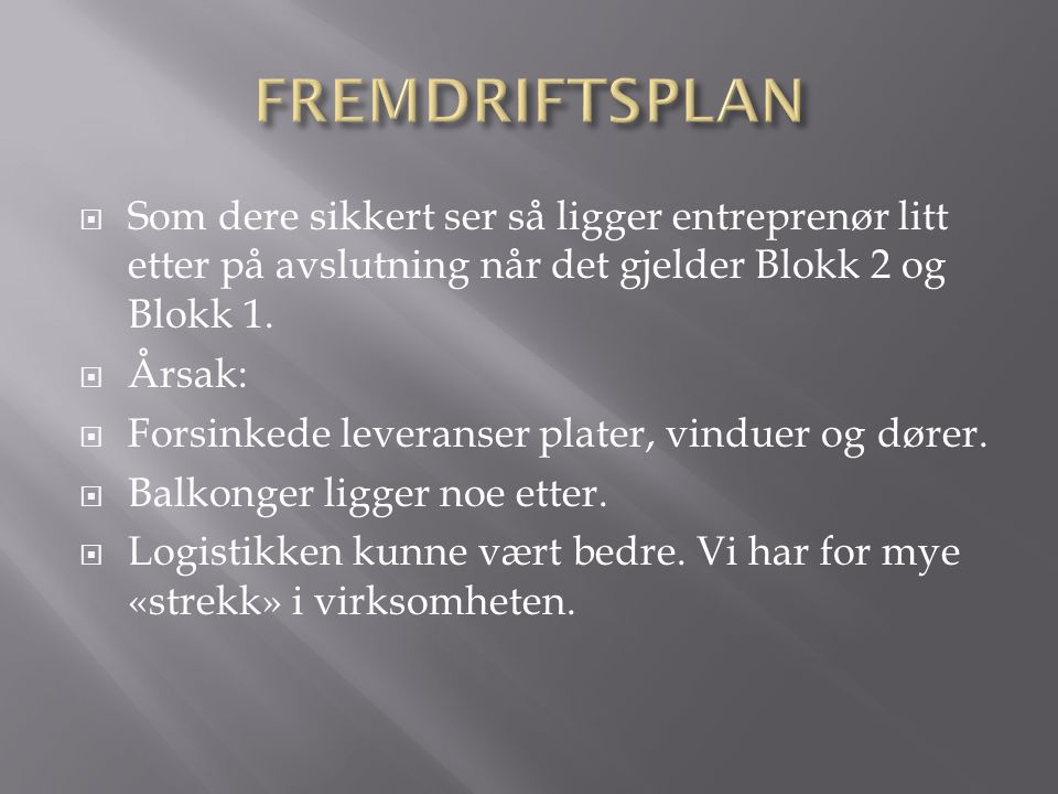  Som dere sikkert ser så ligger entreprenør litt etter på avslutning når det gjelder Blokk 2 og Blokk 1.  Årsak:  Forsinkede leveranser plater, vin