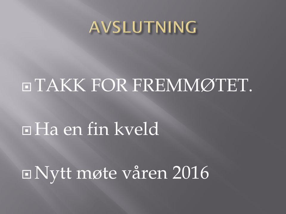  TAKK FOR FREMMØTET.  Ha en fin kveld  Nytt møte våren 2016