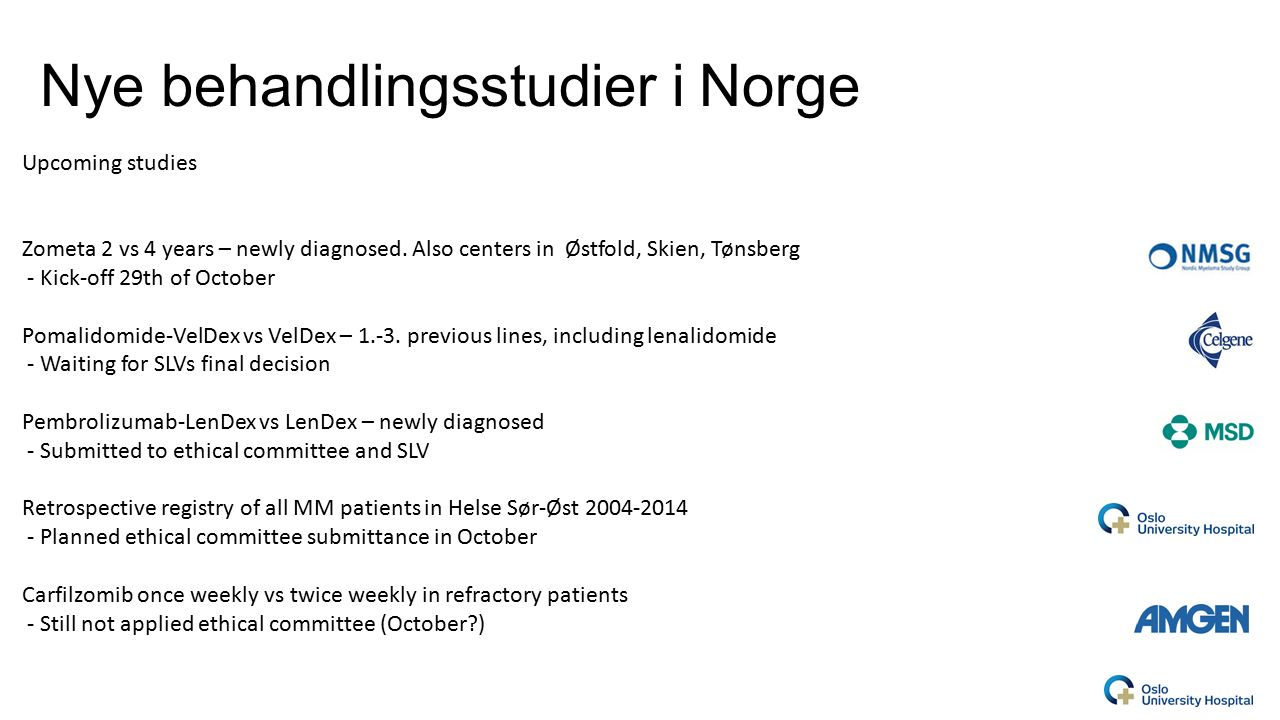 Nye behandlingsstudier i Norge Upcoming studies Zometa 2 vs 4 years – newly diagnosed.