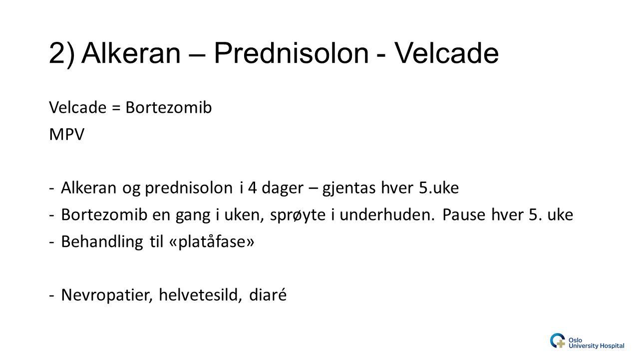2) Alkeran – Prednisolon - Velcade Velcade = Bortezomib MPV -Alkeran og prednisolon i 4 dager – gjentas hver 5.uke -Bortezomib en gang i uken, sprøyte i underhuden.