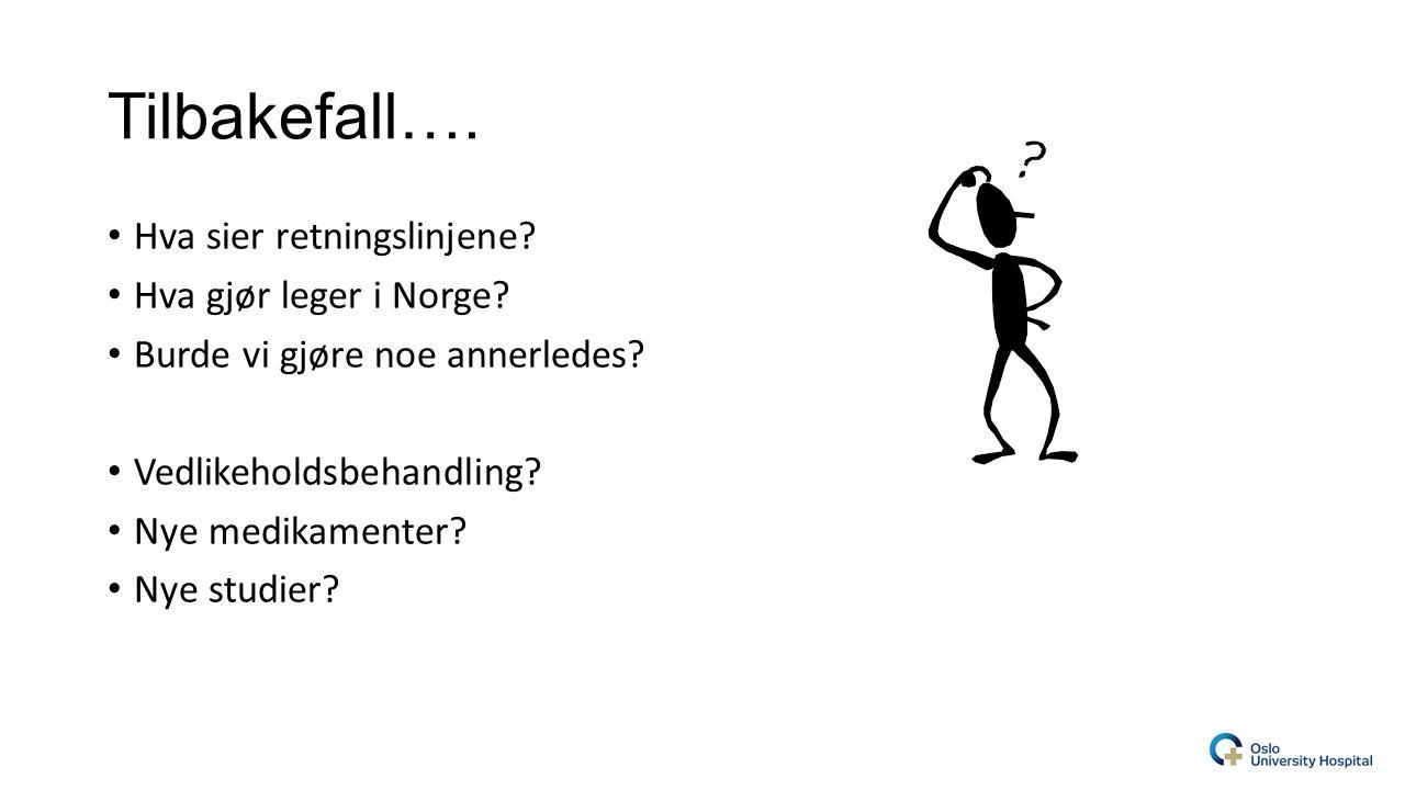 Tilbakefall…. Hva sier retningslinjene. Hva gjør leger i Norge.
