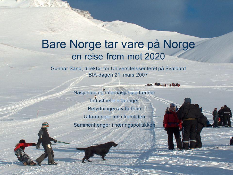 Bare Norge tar vare på Norge en reise frem mot 2020 Gunnar Sand, direktør for Universitetssenteret på Svalbard BIA-dagen 21.