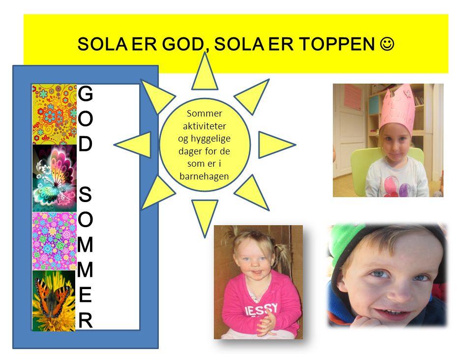 SOLA ER GOD, SOLA ER TOPPEN GODSOMMERGODSOMMER Sommer aktiviteter og hyggelige dager for de som er i barnehagen