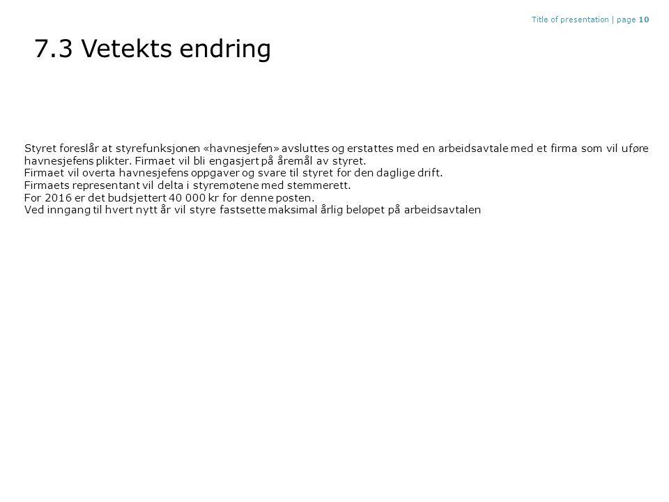 7.3 Vetekts endring Title of presentation |page 10 Styret foreslår at styrefunksjonen «havnesjefen» avsluttes og erstattes med en arbeidsavtale med et firma som vil uføre havnesjefens plikter.