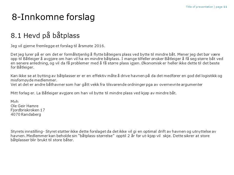 8-Innkomne forslag Title of presentation |page 11 8.1 Hevd på båtplass Jeg vil gjerne fremlegge et forslag til årsmøte 2016.