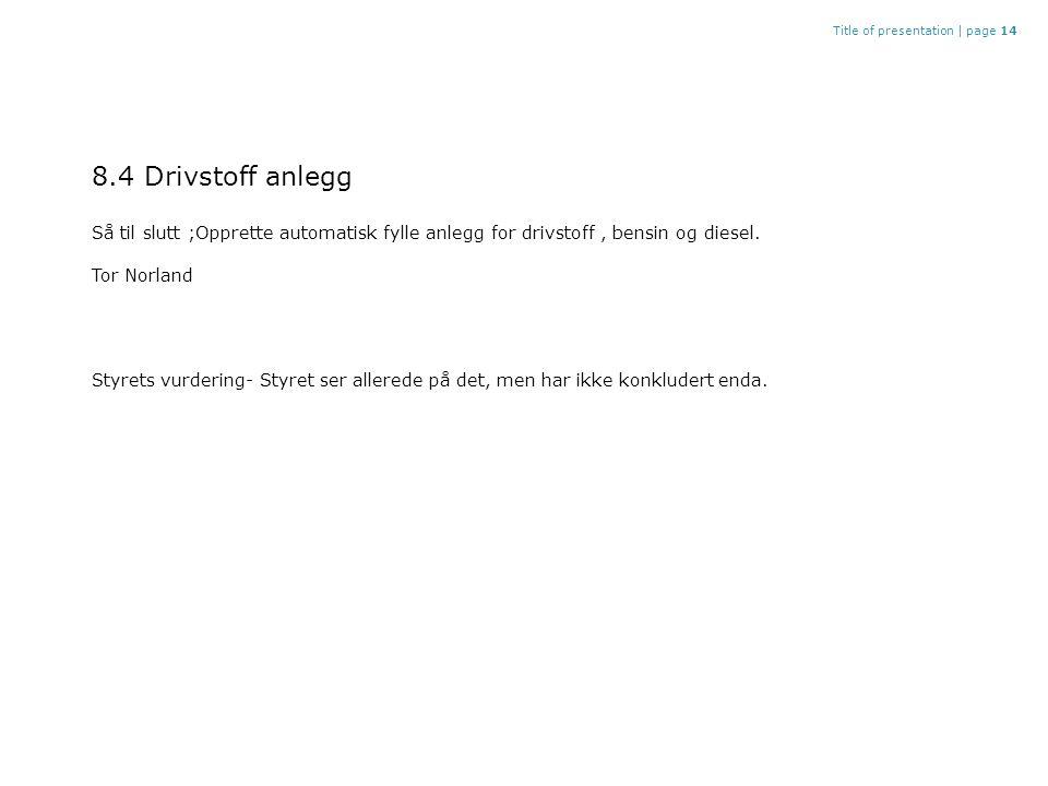 Title of presentation |page 14 8.4 Drivstoff anlegg Så til slutt ;Opprette automatisk fylle anlegg for drivstoff, bensin og diesel.