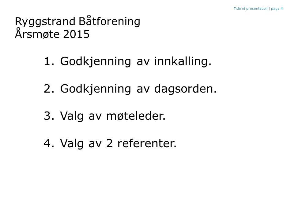 Ryggstrand Båtforening Årsmøte 2015 Title of presentation |page 4 1.Godkjenning av innkalling.