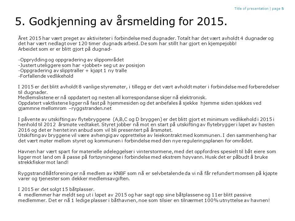 5. Godkjenning av årsmelding for 2015.