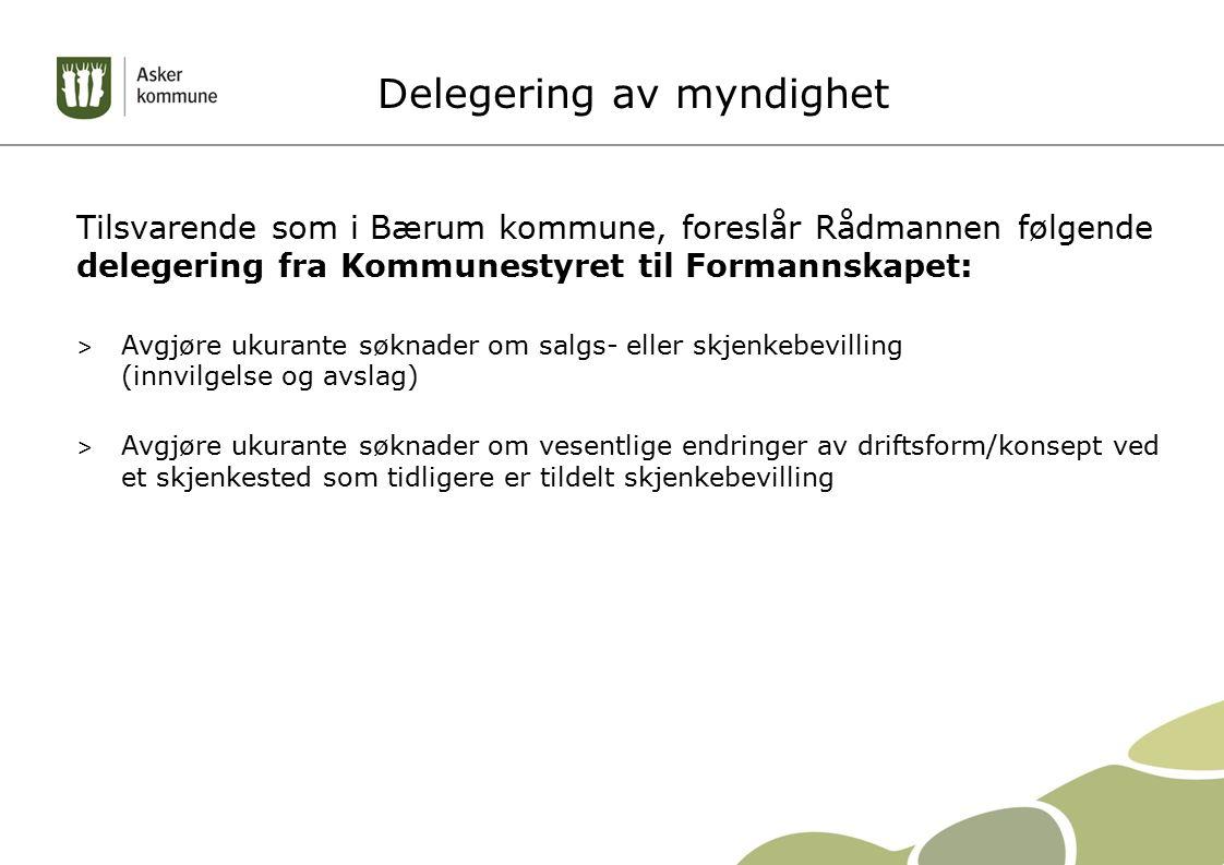Delegering av myndighet Tilsvarende som i Bærum kommune, foreslår Rådmannen følgende delegering fra Kommunestyret til Formannskapet: > Avgjøre ukurante søknader om salgs- eller skjenkebevilling (innvilgelse og avslag) > Avgjøre ukurante søknader om vesentlige endringer av driftsform/konsept ved et skjenkested som tidligere er tildelt skjenkebevilling