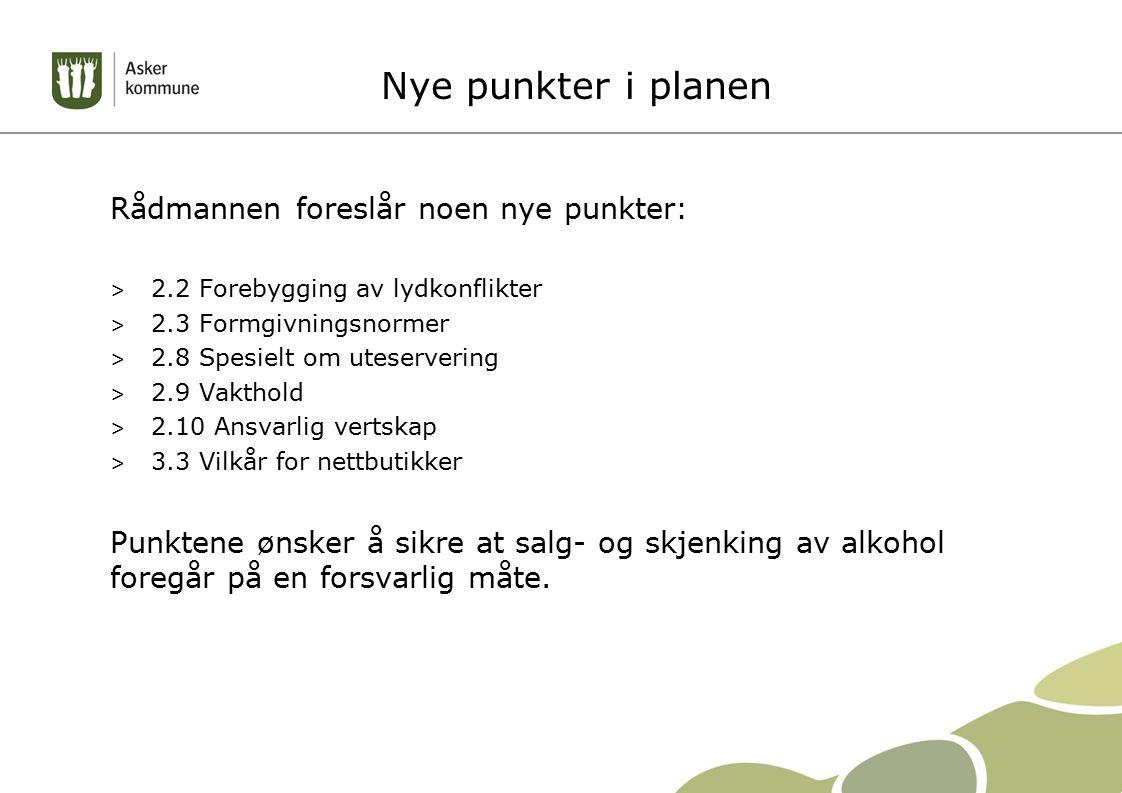 Nye punkter i planen Rådmannen foreslår noen nye punkter: > 2.2 Forebygging av lydkonflikter > 2.3 Formgivningsnormer > 2.8 Spesielt om uteservering > 2.9 Vakthold > 2.10 Ansvarlig vertskap > 3.3 Vilkår for nettbutikker Punktene ønsker å sikre at salg- og skjenking av alkohol foregår på en forsvarlig måte.