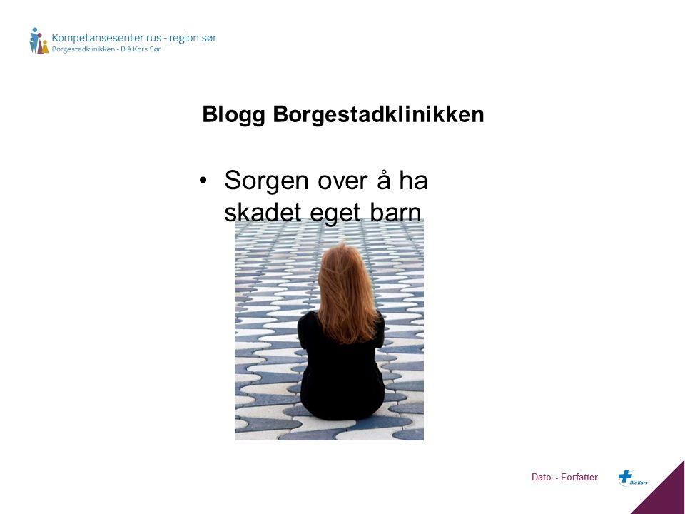 Blogg Borgestadklinikken Sorgen over å ha skadet eget barn Dato - Forfatter