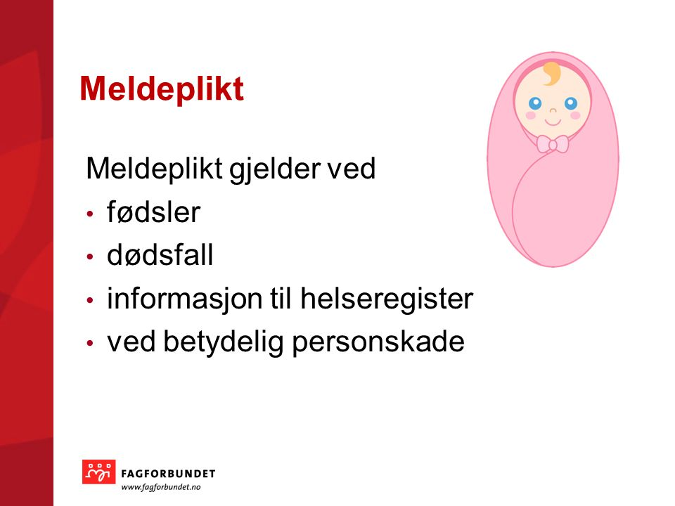 Meldeplikt Meldeplikt gjelder ved fødsler dødsfall informasjon til helseregister ved betydelig personskade