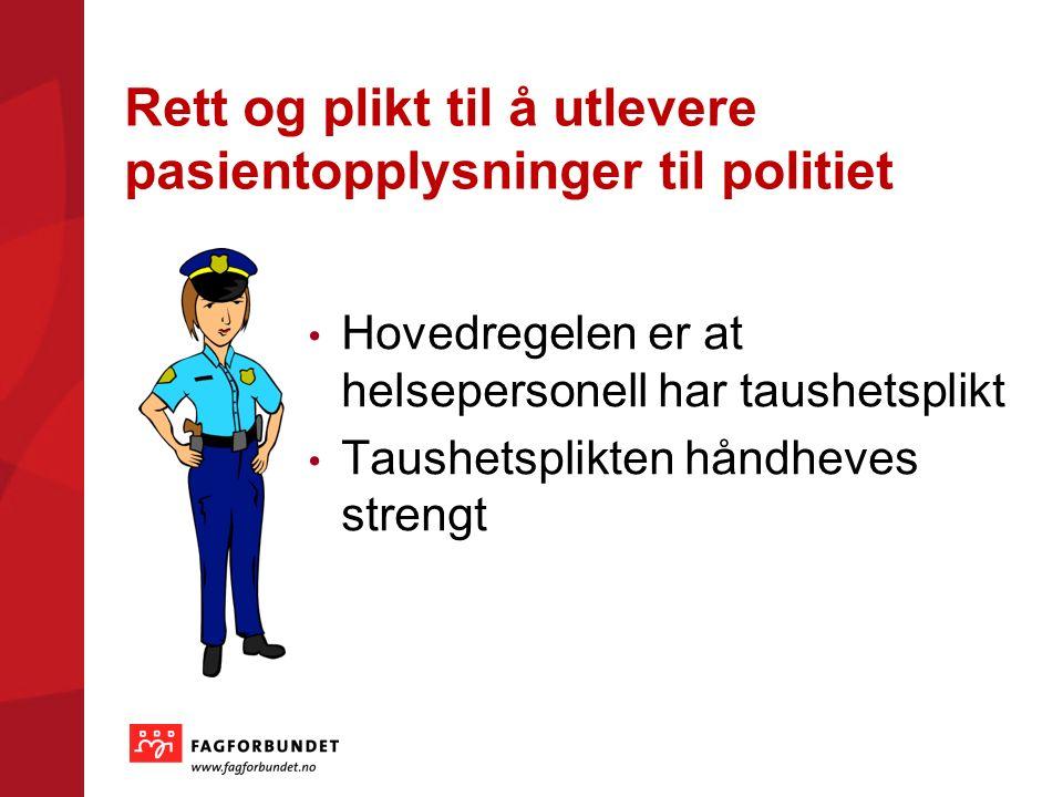 Rett og plikt til å utlevere pasientopplysninger til politiet Hovedregelen er at helsepersonell har taushetsplikt Taushetsplikten håndheves strengt