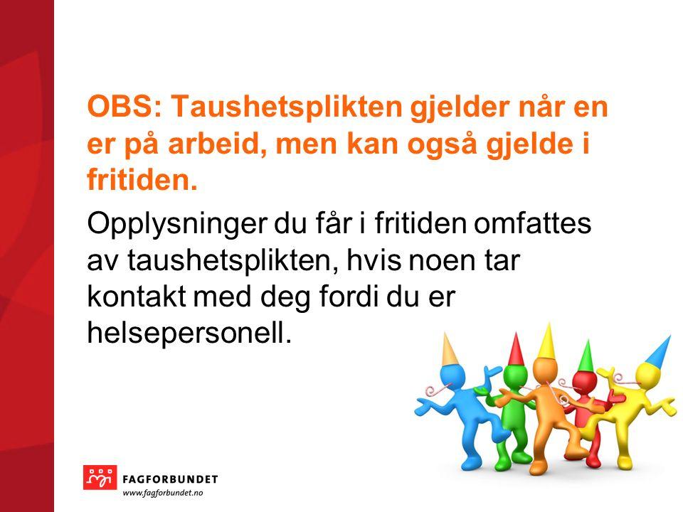 OBS: Taushetsplikten gjelder når en er på arbeid, men kan også gjelde i fritiden.