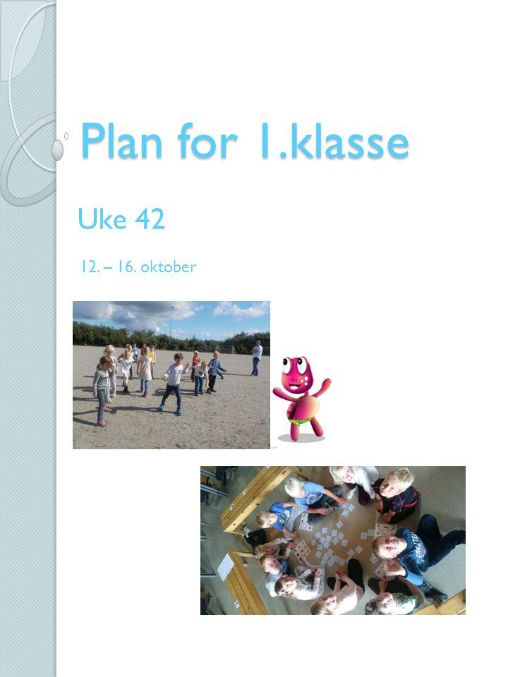 Plan for 1.klasse Uke 42 12. – 16. oktober