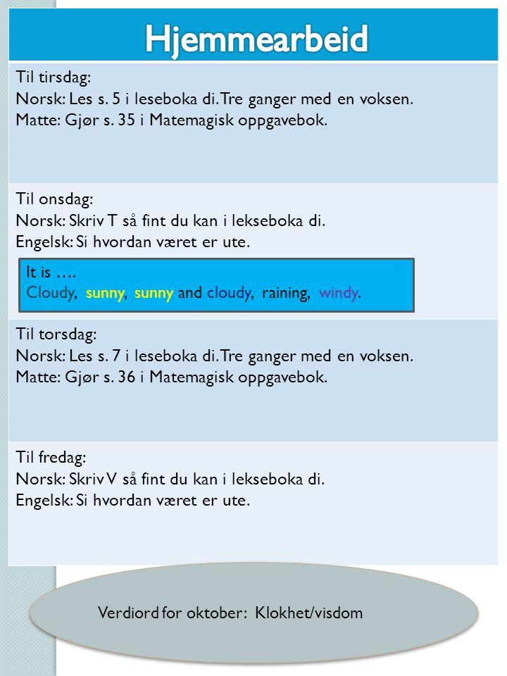 Til tirsdag: Norsk: Les s. 5 i leseboka di. Tre ganger med en voksen.