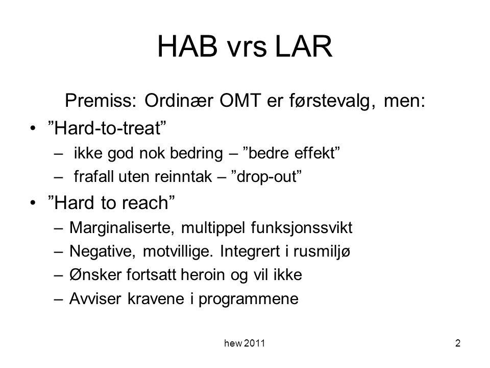 HAB vrs LAR Premiss: Ordinær OMT er førstevalg, men: Hard-to-treat – ikke god nok bedring – bedre effekt – frafall uten reinntak – drop-out Hard to reach –Marginaliserte, multippel funksjonssvikt –Negative, motvillige.
