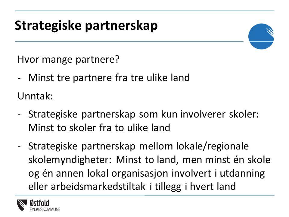 Strategiske partnerskap Hvor mange partnere? -Minst tre partnere fra tre ulike land Unntak: -Strategiske partnerskap som kun involverer skoler: Minst