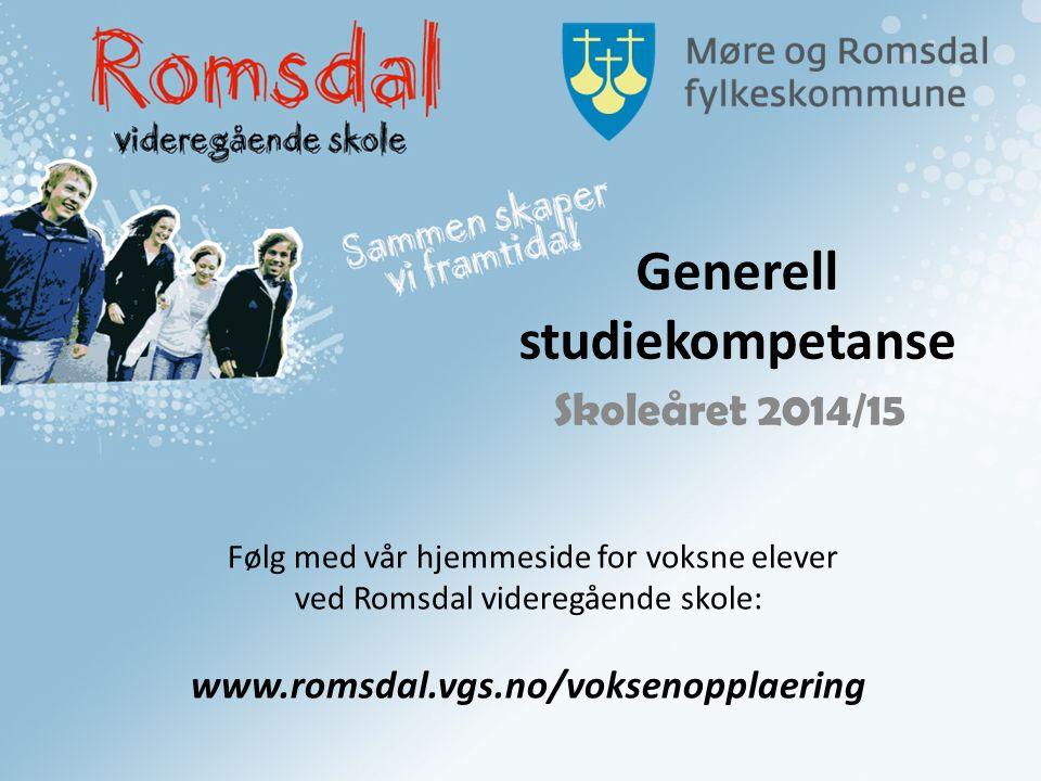 Generell studiekompetanse Skoleåret 2014/15 Følg med vår hjemmeside for voksne elever ved Romsdal videregående skole: www.romsdal.vgs.no/voksenopplaer