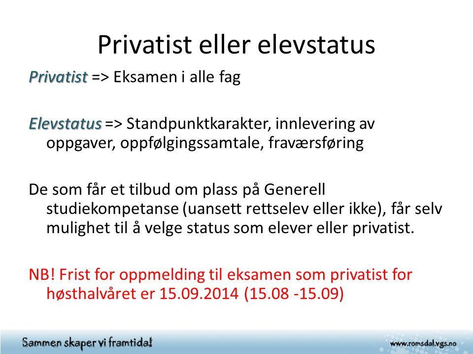 Privatist eller elevstatus Privatist Privatist => Eksamen i alle fag Elevstatus Elevstatus => Standpunktkarakter, innlevering av oppgaver, oppfølgings