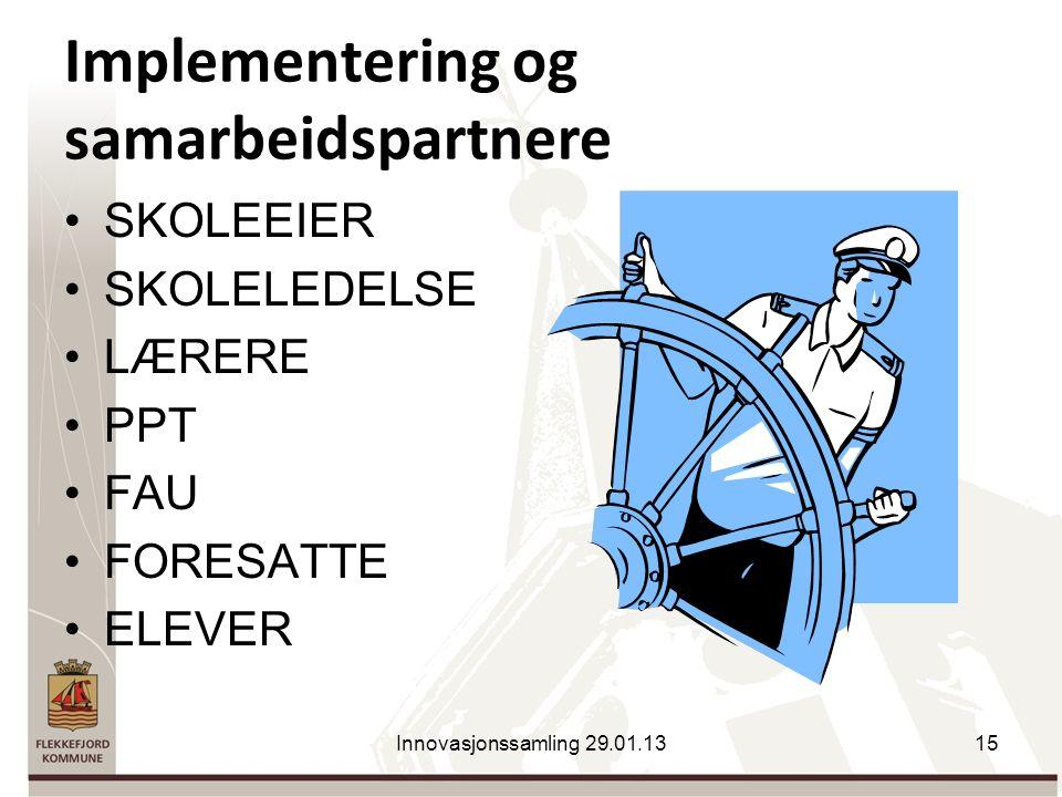 Implementering og samarbeidspartnere SKOLEEIER SKOLELEDELSE LÆRERE PPT FAU FORESATTE ELEVER Innovasjonssamling 29.01.1315