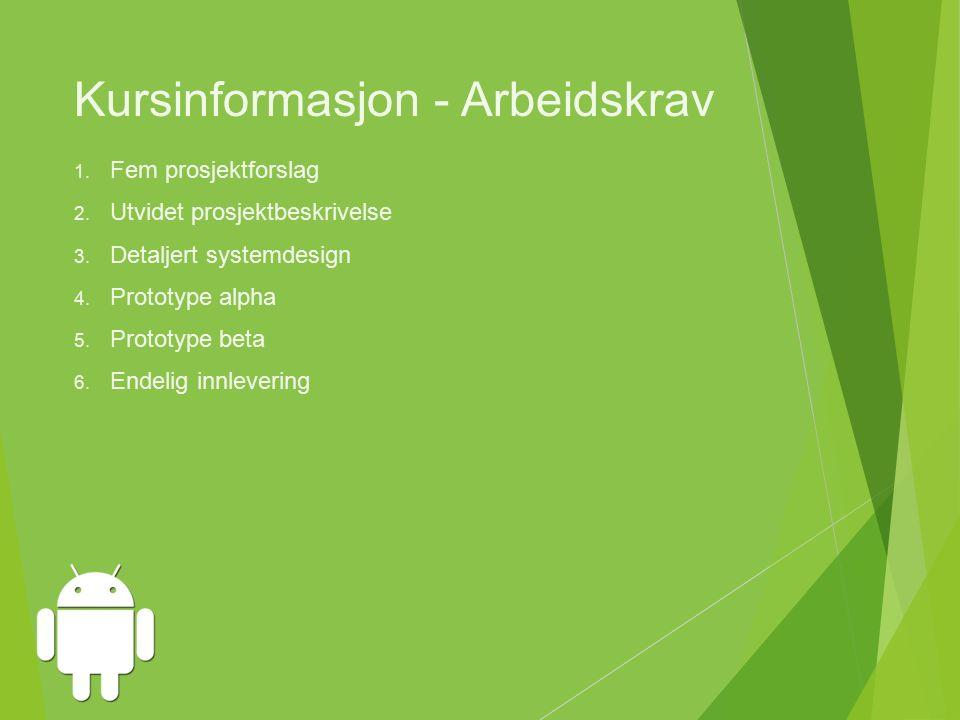 Kursinformasjon - Arbeidskrav 1.Fem prosjektforslag 2.