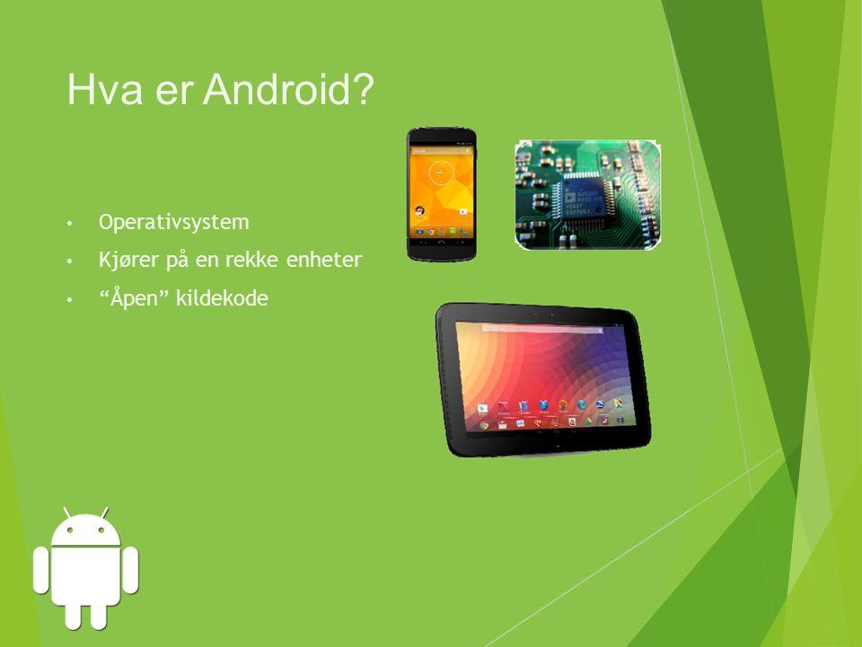 Hva er Android Operativsystem Kjører på en rekke enheter Åpen kildekode