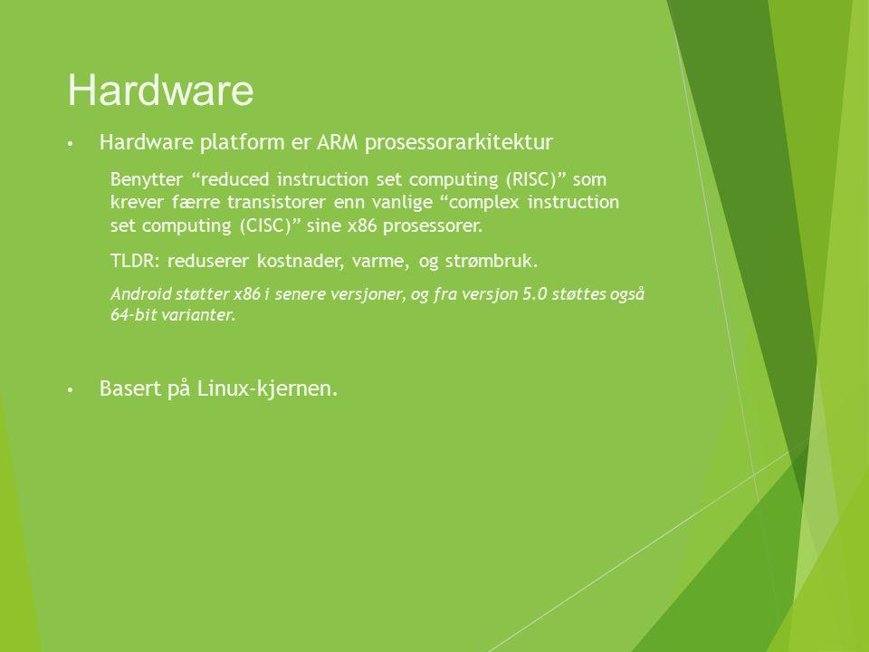 Hardware Hardware platform er ARM prosessorarkitektur Benytter reduced instruction set computing (RISC) som krever færre transistorer enn vanlige complex instruction set computing (CISC) sine x86 prosessorer.