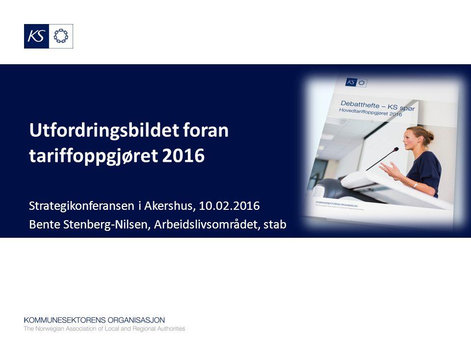 Utfordringsbildet foran tariffoppgjøret 2016 Strategikonferansen i Akershus, 10.02.2016 Bente Stenberg-Nilsen, Arbeidslivsområdet, stab