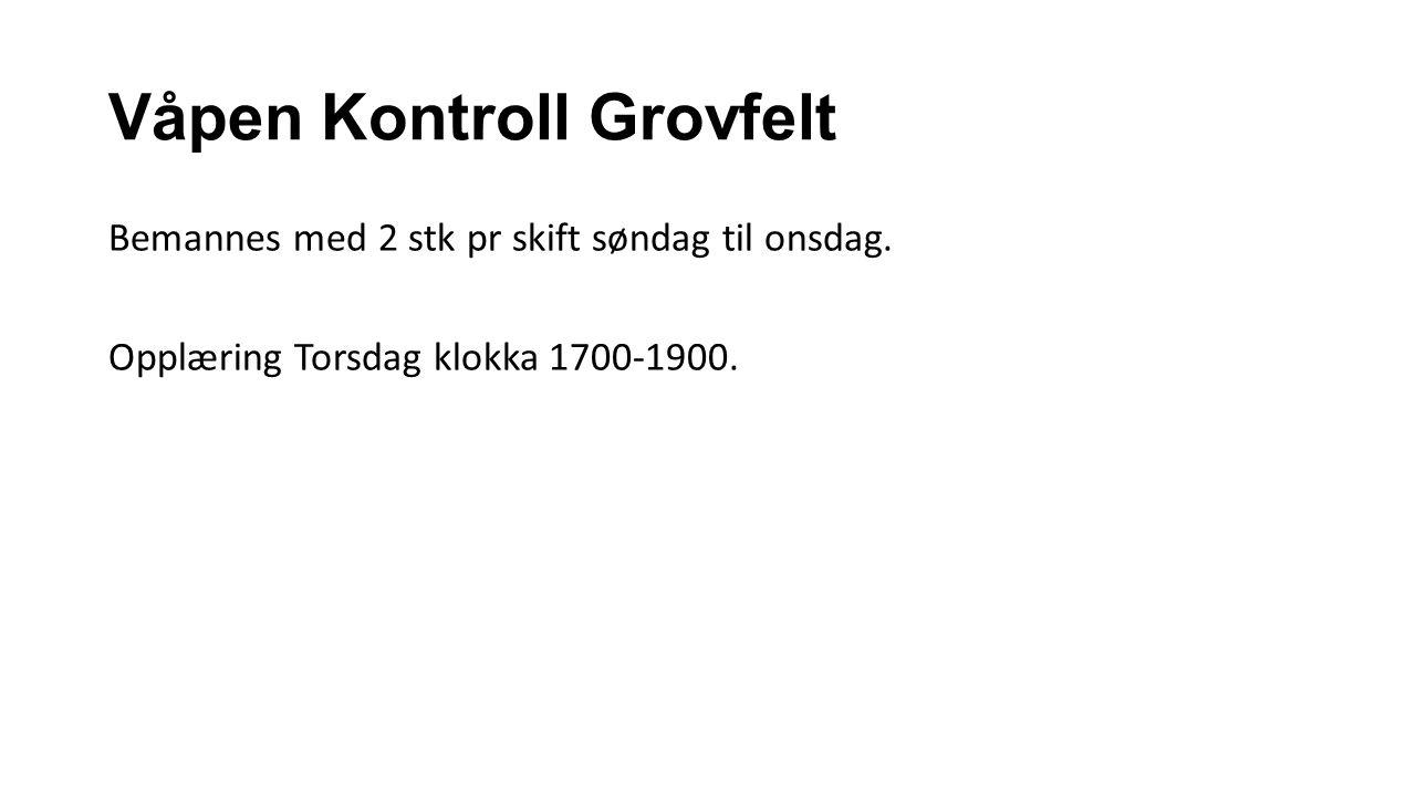 Våpen Kontroll Grovfelt Bemannes med 2 stk pr skift søndag til onsdag. Opplæring Torsdag klokka 1700-1900.