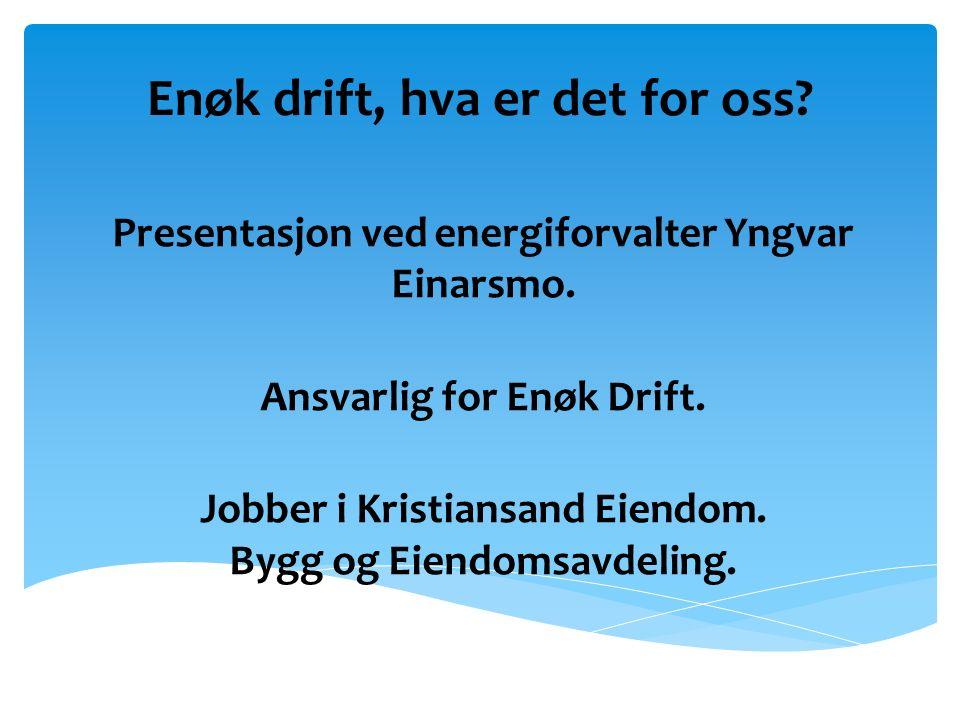 Enøk drift, hva er det for oss. Presentasjon ved energiforvalter Yngvar Einarsmo.