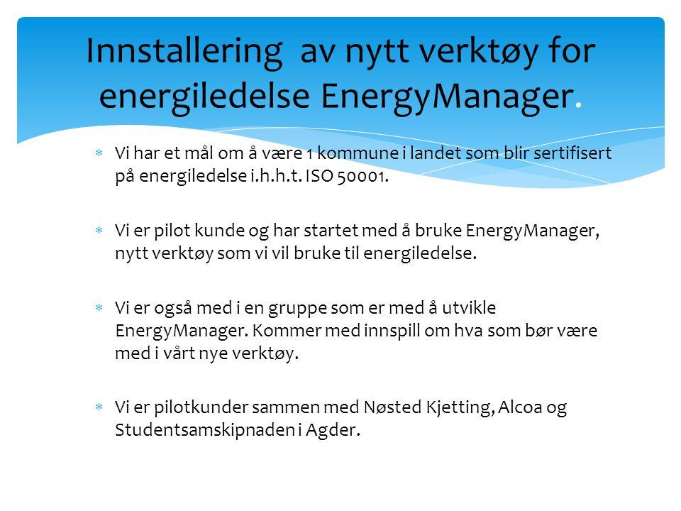  Vi har et mål om å være 1 kommune i landet som blir sertifisert på energiledelse i.h.h.t.