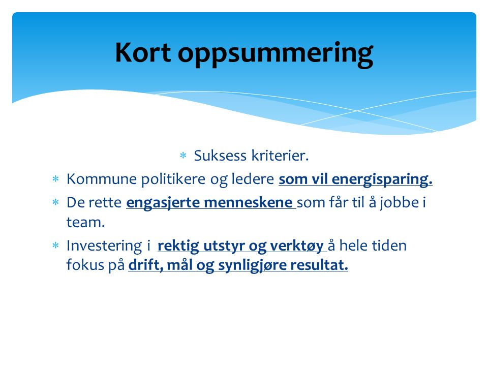  Suksess kriterier.  Kommune politikere og ledere som vil energisparing.  De rette engasjerte menneskene som får til å jobbe i team.  Investering