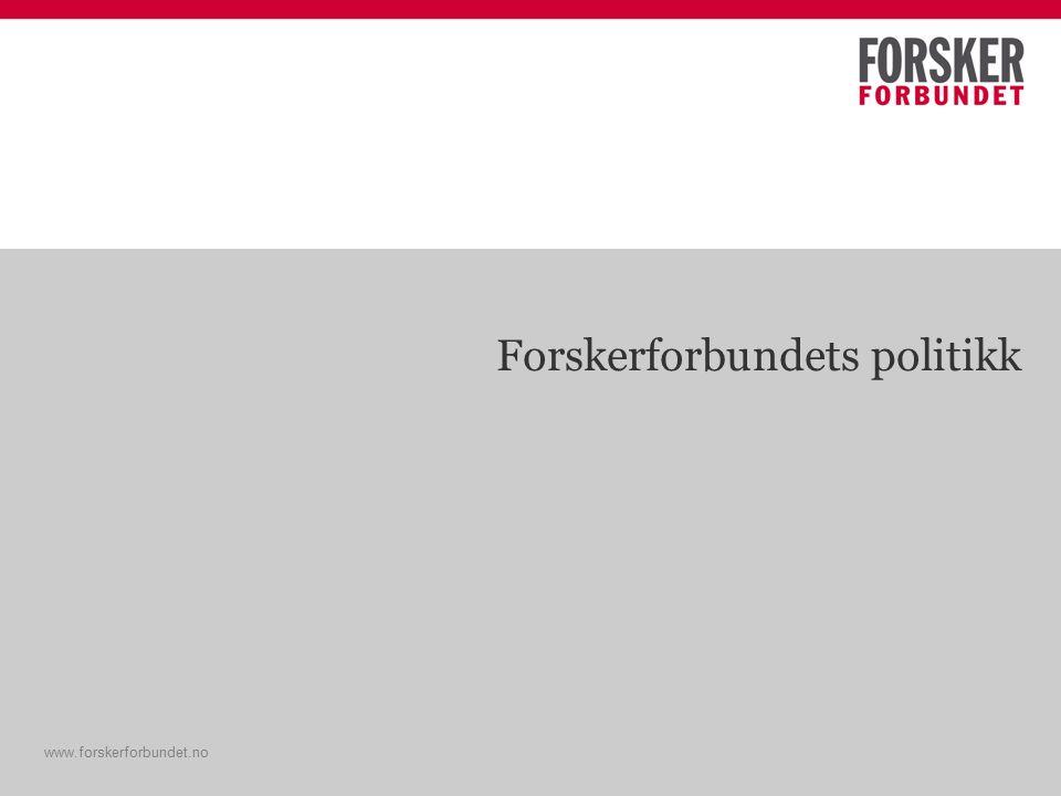 www.forskerforbundet.no Forskerforbundets politikk www.forskerforbundet.no