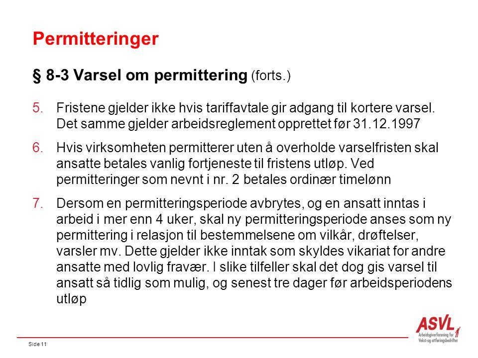 Side 11 Permitteringer § 8-3 Varsel om permittering (forts.) 5.Fristene gjelder ikke hvis tariffavtale gir adgang til kortere varsel.