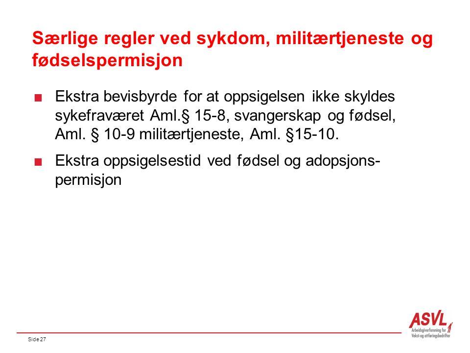 Side 27 Særlige regler ved sykdom, militærtjeneste og fødselspermisjon  Ekstra bevisbyrde for at oppsigelsen ikke skyldes sykefraværet Aml.§ 15-8, svangerskap og fødsel, Aml.