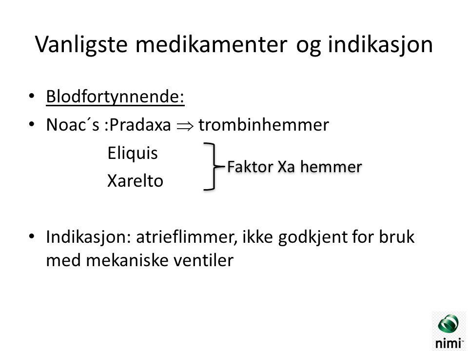 Vanligste medikamenter og indikasjon Blodfortynnende: Noac´s :Pradaxa  trombinhemmer Eliquis Xarelto Indikasjon: atrieflimmer, ikke godkjent for bruk